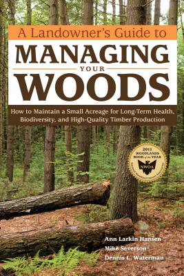A Landowner's Guide to Managing Your Woods By Hansen, Anne Larkin/ Seversen, Mike/ Waterman, Dennis L.